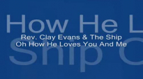 Audio Oh How He Loves You And Me_ Rev. Clay Evans & The Ship.flv