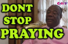 Dont Stop Praying - Archbishop Duncan Williams 2018.mp4