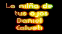 La niña de tus ojos con letra de Daniel Calveti.mp4