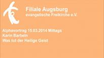 Alphavortrag 15.03.2014 Mittag Karin Barbeln - Was tut der Heilige Geist.flv