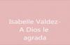 Isabelle Valdez- A Dios le agrada.mp4
