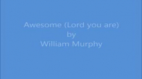 Awesome Lord You Are William Murphy Lyrics