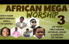 African Mega Worship (Volume 3) Playlist.mp4