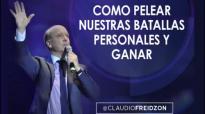 Como pelear nuestras batallas y ganar - Pastor Claudio Freidzon.mp4