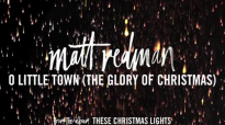 Matt Redman - O Little Town (The Glory Of Christmas) (Audio).mp4