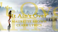It Aint Over MAURETTE BROWN CLARK LYRICS