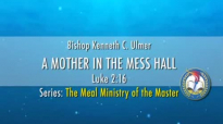 A Mother In A Mess Hall by Bishop Kenneth C. Ulmer.flv
