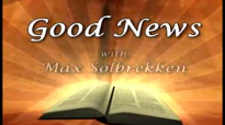 Max Solbrekken GOOD NEWS - Is Any among you Sick There is healing for you!.flv