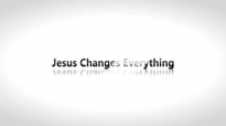 Todd White - Jesus Changes Everything ( PART 2 ).3gp