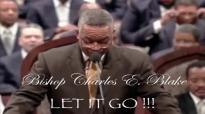Bishop Charles Edward Blake LET IT GO!!!