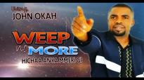Evang. John Okah - Weep No More - Nigerian Gospel Music.mp4