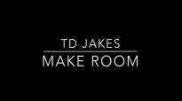 TD Jakes - Make Room