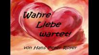 Wahre Liebe wartet! (Hans Peter Royer).flv