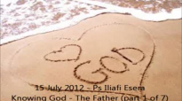 15 July Ps Iliafi Esera Knowing God The Father 1 of 7.flv