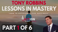 Tony Robbins - Lessons In Mastery - How To Experience True Happiness (Part 1 of .mp4