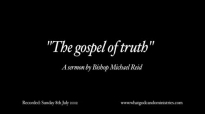 The gospel of truth  Bishop Michael Reid