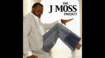 I Wanna Be - J. Moss, The J. Moss Project.flv