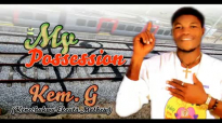 Kem G - My Possession - Nigerian Gospel Music.mp4