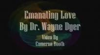 Emanating Love - Dr Wayne Dyer.mp4