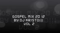 Gospel Mix 2012 By Dj Kristo!!! Vol 2
