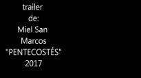 Pentecostés trailer 2017 Miel San Marcos.mp4