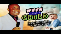 When I was a child - Rev. Dr Chidi okoroafor - Worship & praise Songs.mp4