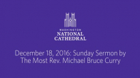 December 18, 2016_ Sunday Sermon by The Most Rev. Michael Bruce Curry.mp4