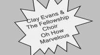 Clay Evans & The Fellowship Choir-Oh How Marvelous.flv