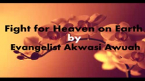 Fight for Heaven here by Evangelist Akwasi Awuah