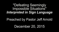 Interpreted Preaching  Defeating Seemingly Impossible Situations by Pastor Jeff Arnold