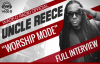 "Uncle Reece ""Worship Mode"" Full Interview.flv"