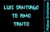 Luis Santiago • Te Amo Tanto ( Con Letra ).mp4