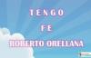 TENGO FE ROBERTO ORELLANA - LETRA.mp4