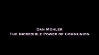 Dan Mohler - The Incredible POWER of Communion.mp4