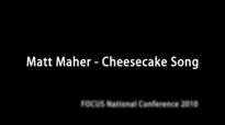 Matt Maher - Cheesecake Song.flv