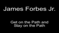 James Forbes Jr (1)_ Get on the Path and Stay on the Path.flv