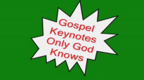 Gospel Keynotes-Only God Knows.flv