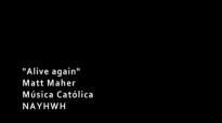 Matt Maher - Alive Again (Lyrics Traducción al Español).flv