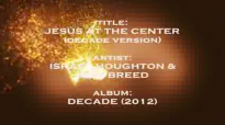 Jesus At The Center Decade Version  Israel Houghton & New Breed with lyrics HD