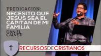 Prédica de Daniel Calveti _ Necesito que Jesús sea el capitán de mi familia.compressed.mp4