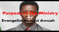 Purpose In The Ministry by EVANGELIST AKWASI AWUAH