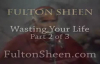 Archbishop Fulton J. Sheen - Wasting Your Life, Part 2 of 3.flv