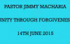 PASTOR JIMMY MACHARIA  UNITY THROUGH FORGIVENESS  14TH JUNE 2015