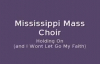 Mississippi Mass Choir - Holding On And I Wont Let Go My Faith.flv