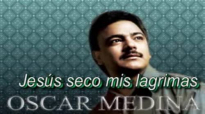 Oscar Medina Jesús seco mis lágrimas.flv