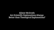 11. Are Scientific Explanations Always Better than Theological Explanations _ Alister McGrath, PhD.mp4