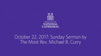 October 22, 2017_ Sunday Sermon by The Most Rev. Michael B. Curry.mp4
