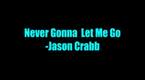 Never Gonna Let Me Go - Jason Crabb.flv