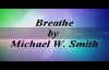 Breathe - Michael W. Smith.flv