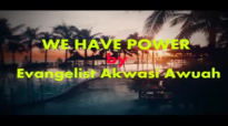 WE HAVE POWER BY EVANGELIST AKWASI AWUAH